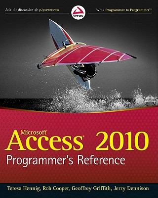 Microsoft Access 2010 Programmer's Reference By Hennig, Teresa/ Cooper, Rob/ Griffith, Geoffrey/ Dennison, Jerry